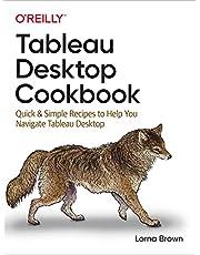 Tableau Desktop Cookbook: Quick & Simple Recipes to Help You Navigate Tableau Desktop