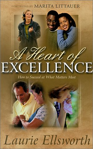 A Heart of Excellence: How to Succeed at What Matters Most Physically, Emotionally, Relationally and Spiritually