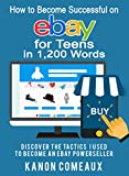 ebay for teens - How to Become Successful on eBay for Teens in 1,200 Words: Discover the Tactics I Used to Become an eBay Powerseller (How to eBay Series)