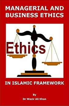 islam and business ethics In the following pages, our effort will be to confine ourselves to the discussion of some specific principles of business ethics in islam freedom of enterprise islam gives complete freedom to economic enterprise.