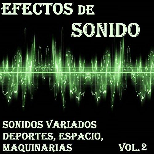 Efectos de Sonido, Sonidos Variados, Deportes, Espacio, Maquinarias Vol. 2