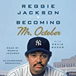 Becoming Mr. October: The Revealing Story of Reggie Jackson and the World Champion New York Yankees | Reggie Jackson,Kevin Baker