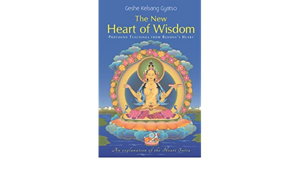 The New Heart of Wisdom: Profound Teachings from Buddhas ...