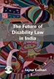 The Future of Disability Law in India : A Critical Analysis of the Persons with Disabilities (Equal Opportunities, Protection of Rights and Full Participation) Act 1995, Kothari, Jayna, 0198077629