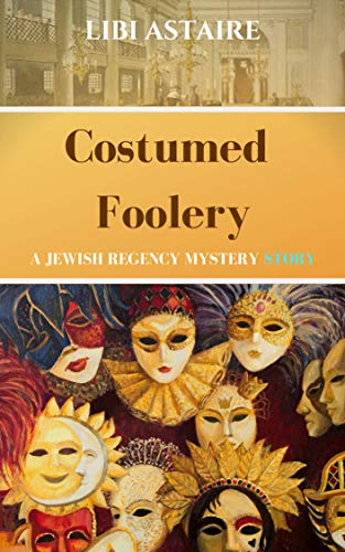 Costumed Foolery (Jewish Regency Mystery Stories Book 5)
