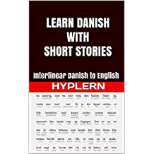 Learn Danish with Short Stories: Interlinear Danish to English (Learn Danish with Interlinear Stories for Beginners and Advanced Readers Book 3)