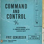 Command and Control: Nuclear Weapons, the Damascus Accident, and the Illusion of Safety | Eric Schlosser