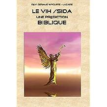 LE VIH /SIDA: Une prédiction BIBLIQUE (les Dégât du SIDA t. 1) (French Edition)