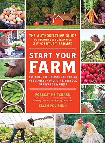 Start Your Farm: The Authoritative Guide to Becoming a Sustainable 21st Century Farmer by [Pritchard, Forrest, Polishuk, Ellen]