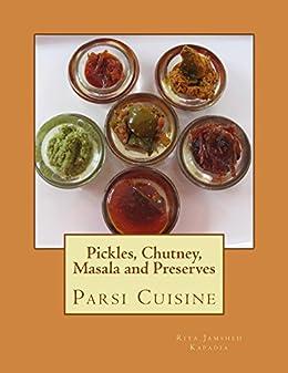 Pickles, Chutney, Masala and Preserves (Parsi Cuisine Book 6) by [Kapadia, Rita]
