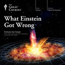 What Einstein Got Wrong Lecture by  The Great Courses Narrated by Professor Dan Hooper