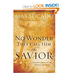 No Wonder They Call Him the Savior: Discover Hope In The Unlikeliest Place Max Lucado