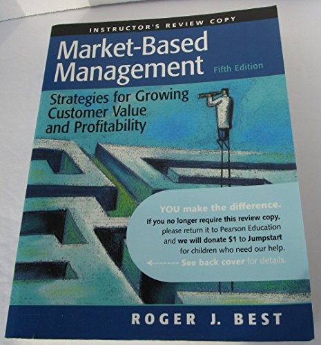 Market-Based Management: Strategies for Growing Customer Value and Profitability - Instructor's Review Copy (Market Based Management Roger Best)