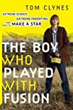 Extreme Science, Extreme Parenting, and How to Make a Star The Boy Who Played with Fusion (Hardback) - Common