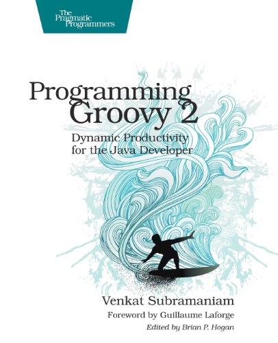 Programming Groovy 2, 2nd Edition by Venkat Subramaniam, Publisher : Pragmatic Bookshelf