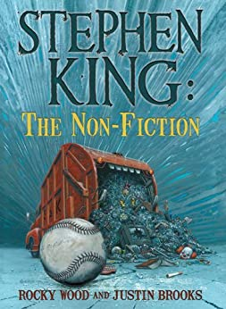 Stephen King: The Non-Fiction by [Wood, Rocky, Brooks, Justin]