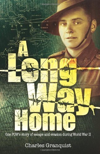 A Long Way Home: One POW?s story of escape and evasion during World War II by Granquist, Charles (2010) Paperback