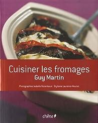 Cuisiner les fromages par Guy Martin