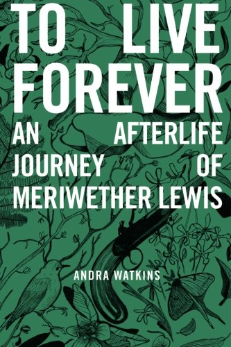 (To Live Forever: An Afterlife Journey of Meriwether Lewis)