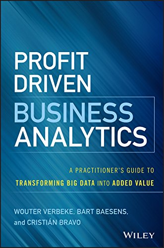 (Profit Driven Business Analytics: A Practitioner's Guide to Transforming Big Data into Added Value (Wiley and SAS Business Series))
