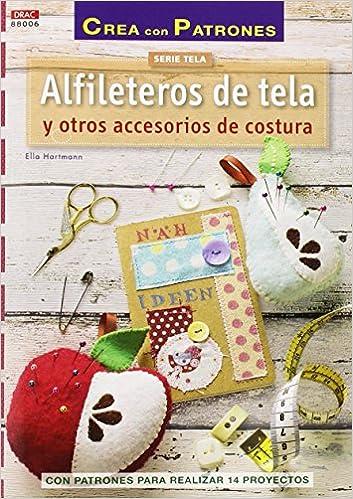 Alfileteros De Tela Y Otros Accesorios De Costura - Número 6 Crea Con Patrones: Amazon.es: Ella Hartmann, Esperanza González Vázquez, Cristina Rodríguez ...