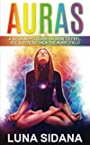 Auras: A Beginner's Guide On How To Feel, See & Strengthen The Auric Field (Psychic Development, Aura, Chakras) (Volume 1)