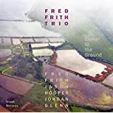 Fred Frith Trio: Closer to the Ground