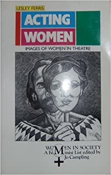 Acting Women: Images of Women in Theatre (Women in Society)