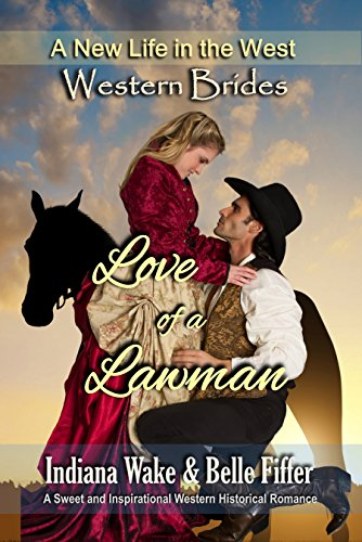 B.E.S.T Western Brides: Love of a Lawman: A Sweet and Inspirational Western Historical Romance (A New Life i<br />[D.O.C]