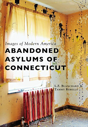 Abandoned Asylums of Connecticut (Images of Modern America)