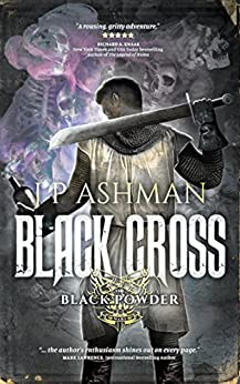 Black Cross: First book from the tales of the Black Powder Wars by [Ashman, J P]