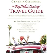 The Red Hat Society Travel Guide: Hitting the Road with Confidence, Class, and Style