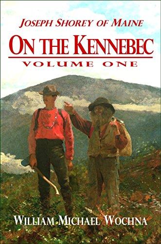 On the Kennebec: Volume One (Joseph Shorey of Maine Book 1)