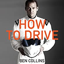 How to Drive Audiobook by Ben Collins Narrated by Ben Collins