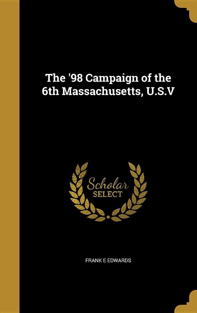 Download The '98 Campaign of the 6th Massachusetts, U.S.V pdf epub
