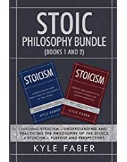 Stoic Philosophy Bundle (Books 1 and 2): Featuring Stoicism - Understanding and Practicing the Philosophy of the Stoics & Stoicism - Purpose and Perspectives