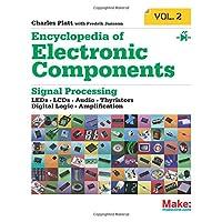 Encyclopedia of Electronic Components Volume 2: LEDs, LCDs, Audio, Thyristors, Digital Logic, and Amplification (Make)