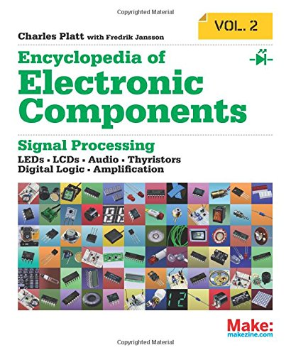 Encyclopedia of Electronic Components Volume 2: LEDs, LCDs, Audio, Thyristors, Digital Logic, and Amplification]()