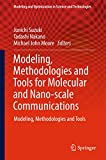 Modeling, Methodologies and Tools for Molecular and Nano-scale Communications: Modeling, Methodologies and Tools (Modeling and Optimization in Science and Technologies)