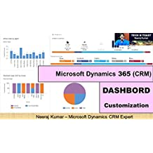 Microsoft Dynamics (365) CRM Dashboard Customization and configuration (Microsoft Dynamics 365 (CRM) Book 3)