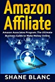 Amazon Affiliate: The Ultimate Business and Marketing Guide to Make Money Online With Amazon Affiliate (Amazon Affiliate, Amazon Associates Program)