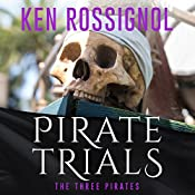 Pirate Trials: The Three Pirates: Famous Murderous Pirate Book Series 4 | Ken Rossignol
