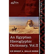 An Egyptian Hieroglyphic Dictionary (in Two Volumes), Vol. II: With an Index of English Words, King List and Geographical List with Indexes, List of