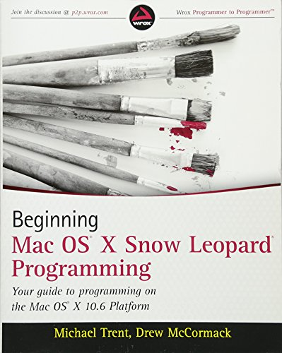 Beginning Mac OS X Snow Leopard Programming (Learning To Write Code On A Mac)