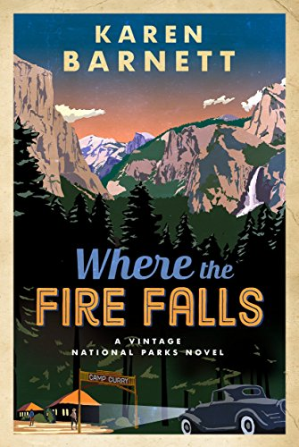 Where the Fire Falls: A Vintage National Parks Novel (Best Time To Visit Yosemite And Sequoia)