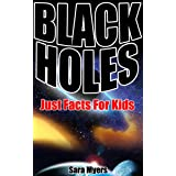 Black Holes : Just Facts For Kids