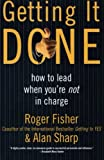 Getting It Done: How to Lead When You're Not in Charge, Roger Fisher, Alan Sharp, 0887309585