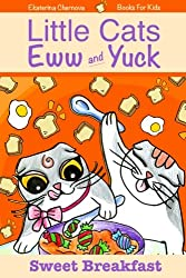 Books For Kids: Little Cats Eww And Yuck: Sweet Breakfast. (Little Cats Eww And Yuck - Children's Books)