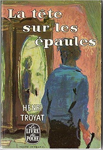 La Tete Sur Les Epaules Henri Troyat Livre De Poche
