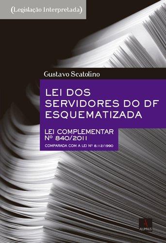 Lei dos Servidores do DF Esquematizada. Lei Comp. 840/2011